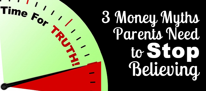 3 Money Myths Parents Need to Stop Believing