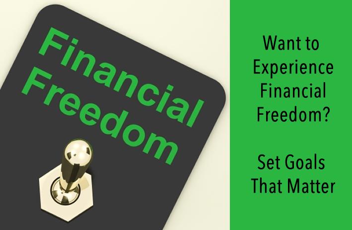 Want Financial Freedom? Then Set Goals that Matter
