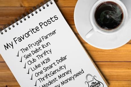 My Favorite Posts: The Frugal Farmer, See Debt Run, Club Thrifty, Luke 1428, One Smart Dollar, ThriftGenuity, Modest Money, Johnny Moneyseed
