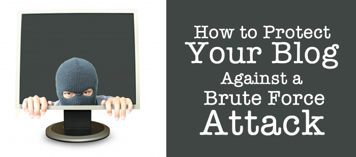 How to Protect Your Blog Against a Brute Force Attack