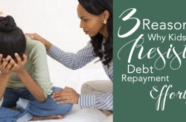 3 Reasons Why Your Kids Resist Debt Repayment Efforts