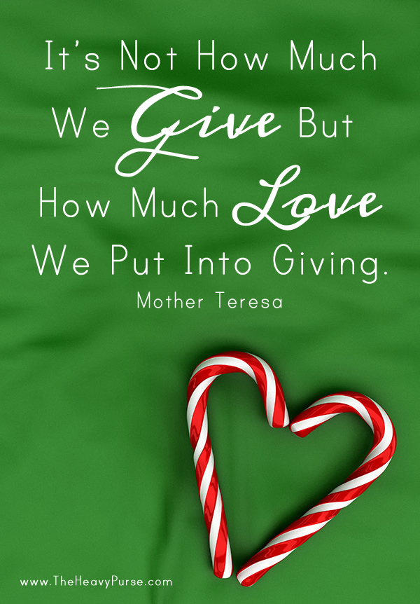 It's not how much we give but how much we love we put into giving. Mother Teresa