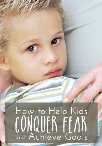 """""""How to Help Kids Conquer Fear and Achieve Goals 