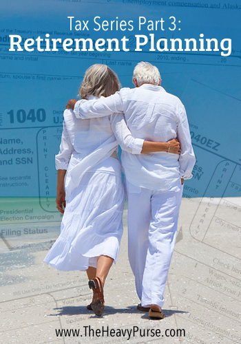 Tax Series Part 3: Retirement Planning and Taxes | www.TheHeavyPurse.com