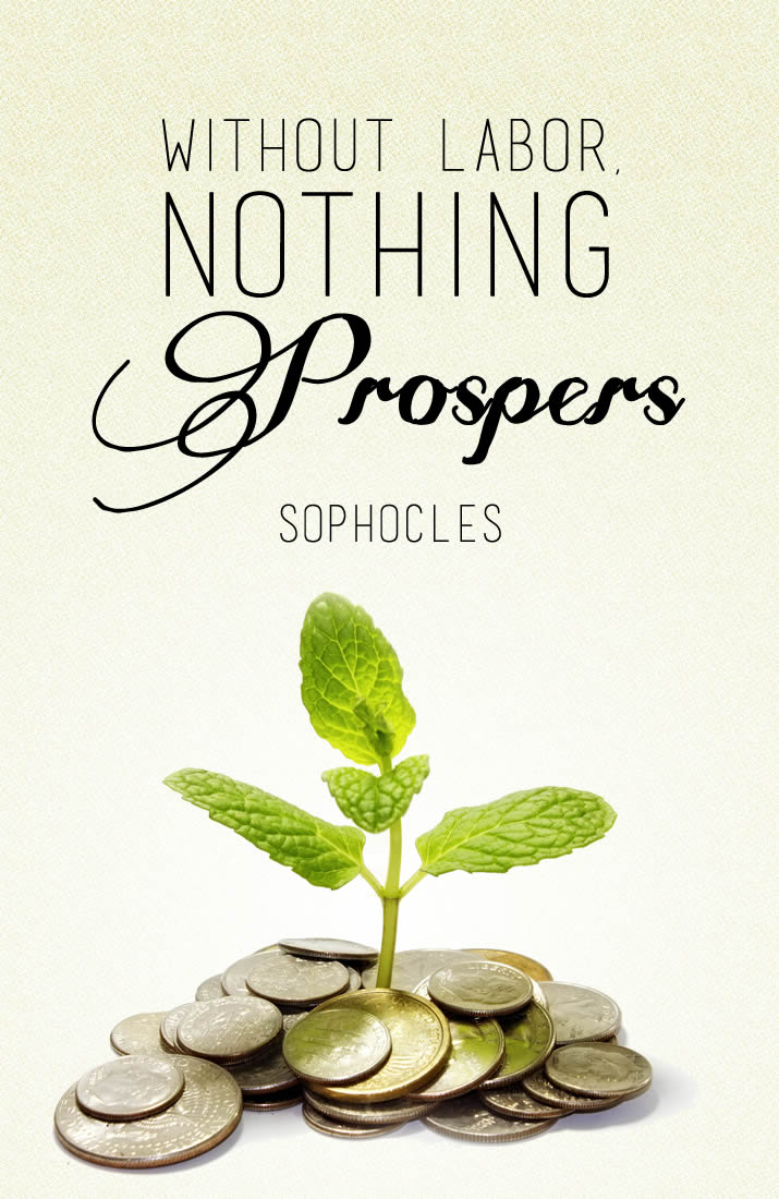 Without labor, nothing prospers. Sophocles