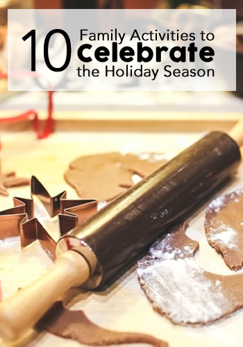 10 Family Activities to Celebrate the Holiday Season