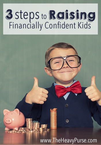 3 Steps to Raising Financial Confident Kids | www.TheHeavyPurse.com