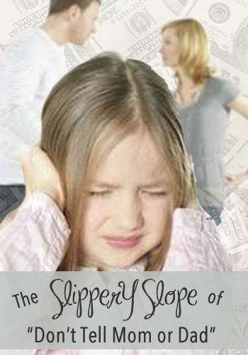 """The Slippery Slope of """"Don't Tell Mom or Dad""""   www.TheHeavyPurse.com"""