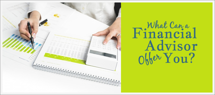 What Can a Financial Advisor Offer You