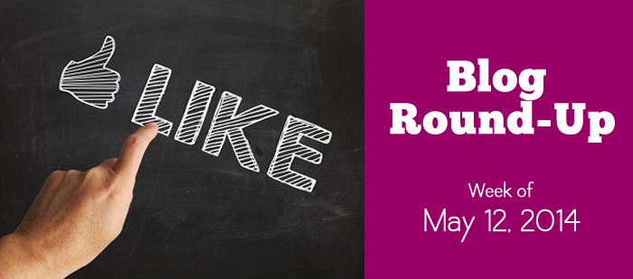 Blog Round-Up: Week of May 12, 2014