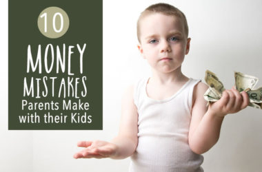 10 Money Mistakes Parents Make with Their Kids