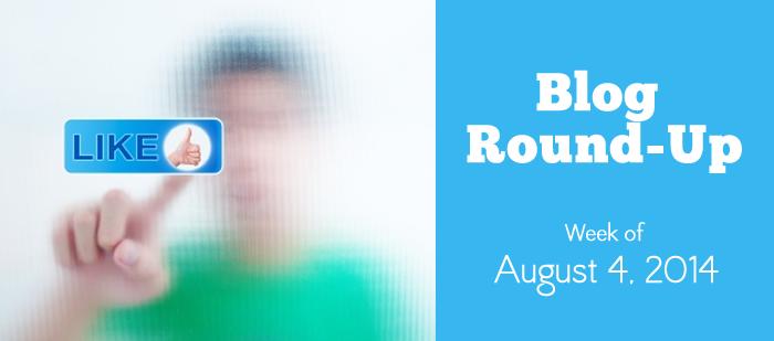 Blog Round Up: Week of August, 4, 2014
