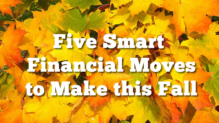 5 Smart Financial Moves to Make this Fall