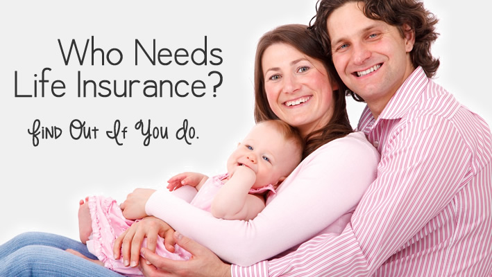 Who Needs Life Insurance? Find Out If You Do.