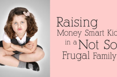 Raising Money Smart Kids in a Not So Frugal Family