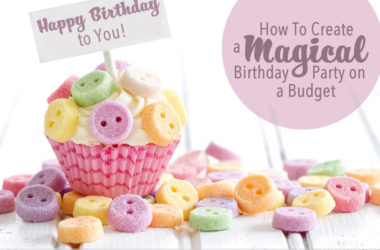 How to Create a Magical Birthday Party on a Budget | www.TheHeavyPurse.com