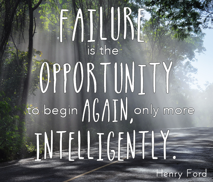 Failure is the opportunity to begin again, only more intelligently. Henry Ford
