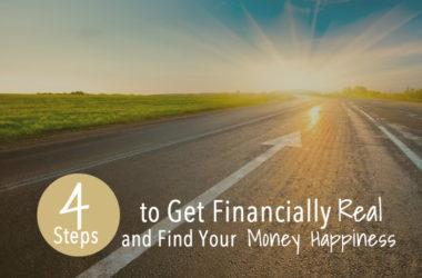 4 Steps to Get Financially Real and Find Money Happiness #Infographic   www.TheHeavyPurse.com