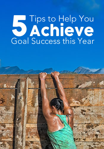 5 Steps to Help You Achieve Goal Success this Year